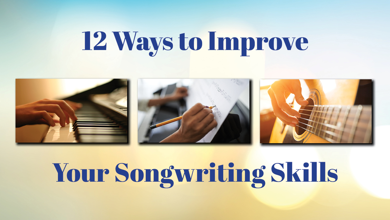 12 WAYS TO IMPROVE YOUR SONGWRITING SKILLS _640x361