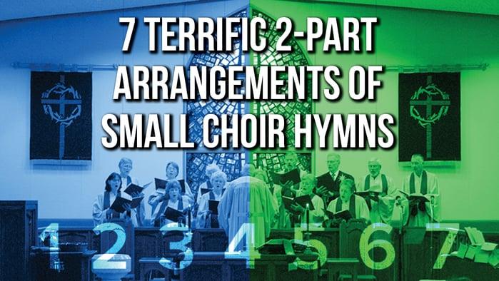 7 Terrific 2-Part Arrangements of Small Choir Hymns