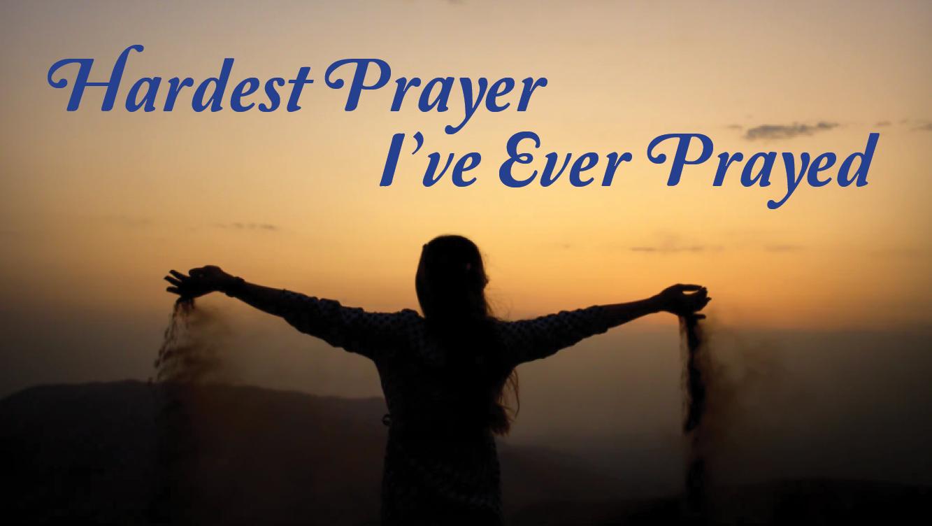 Hardest Prayer Ive Ever Prayed blog header