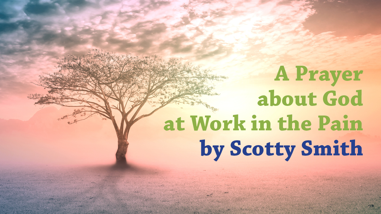 SCOTTY SMITH Prayer at Work in the Pain